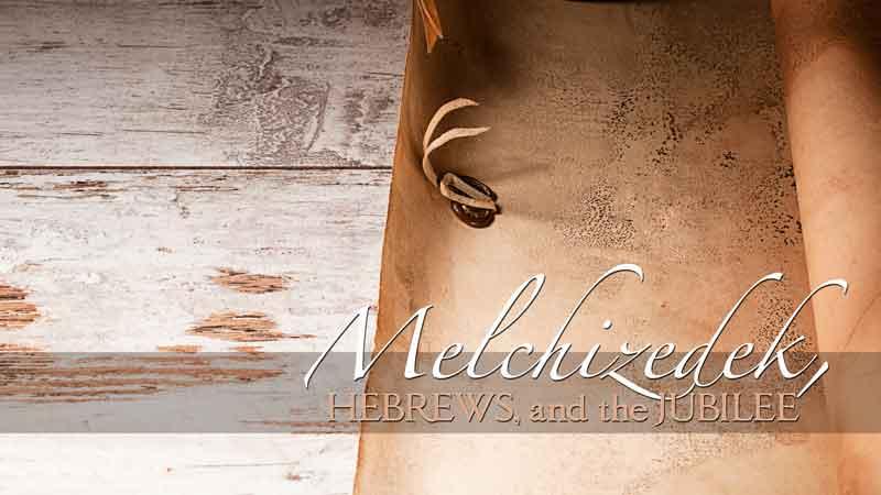 melchizedek-hebrews-and-the-jubilee